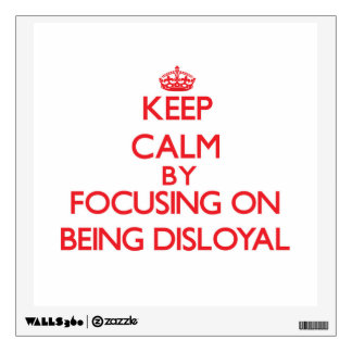 Keep Calm by focusing on Being Disloyal Wall Sticker
