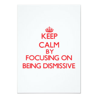 Keep Calm by focusing on Being Dismissive 5x7 Paper Invitation Card