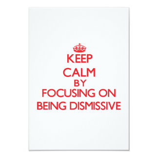 Keep Calm by focusing on Being Dismissive 3.5x5 Paper Invitation Card