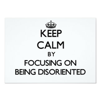 Keep Calm by focusing on Being Disoriented Custom Announcement