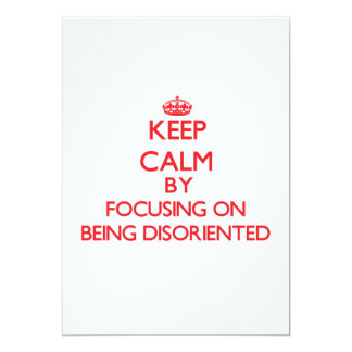 Keep Calm by focusing on Being Disoriented Invitations