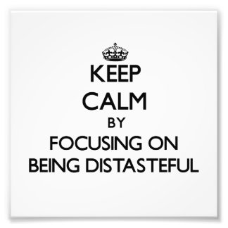 Keep Calm by focusing on Being Distasteful Art Photo