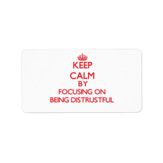 Keep Calm by focusing on Being Distrustful Address Label