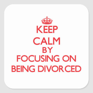 Keep Calm by focusing on Being Divorced Stickers