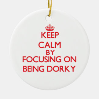 Keep Calm by focusing on Being Dorky Double-Sided Ceramic Round Christmas Ornament