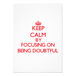 Keep Calm by focusing on Being Doubtful Personalized Invitation