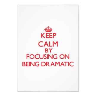 Keep Calm by focusing on Being Dramatic Invitations