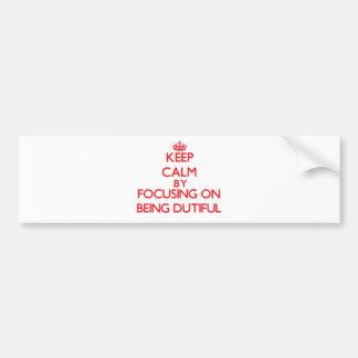 Keep Calm by focusing on Being Dutiful Car Bumper Sticker