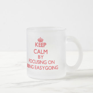 Keep Calm by focusing on BEING EASYGOING 10 Oz Frosted Glass Coffee Mug