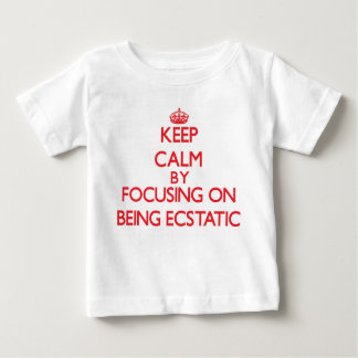 Keep Calm by focusing on BEING ECSTATIC T Shirts