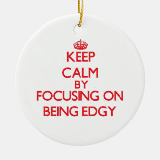Keep Calm by focusing on BEING EDGY Christmas Ornaments