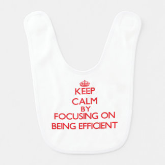 Keep Calm by focusing on BEING EFFICIENT Baby Bibs