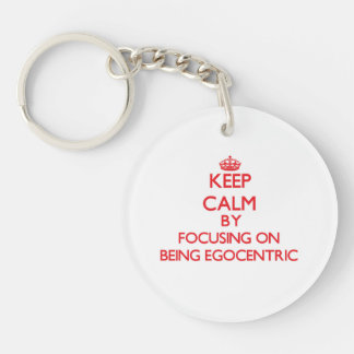 Keep Calm by focusing on BEING EGOCENTRIC Acrylic Keychains