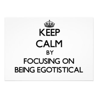 Keep Calm by focusing on BEING EGOTISTICAL Announcements