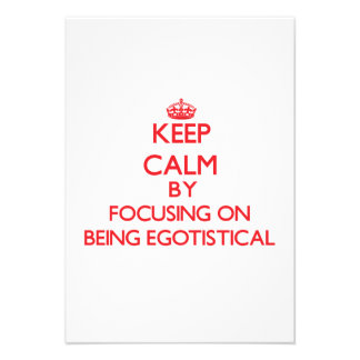 Keep Calm by focusing on BEING EGOTISTICAL Personalized Announcements