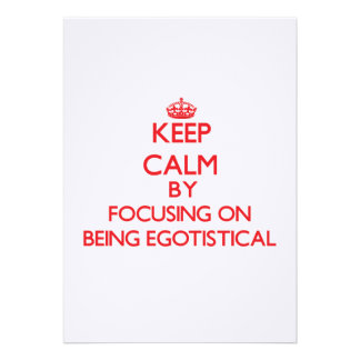 Keep Calm by focusing on BEING EGOTISTICAL Announcement