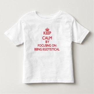 Keep Calm by focusing on BEING EGOTISTICAL Tshirt