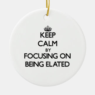 Keep Calm by focusing on BEING ELATED Christmas Tree Ornament