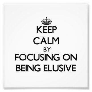 Keep Calm by focusing on BEING ELUSIVE Photographic Print
