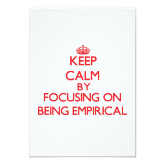 Keep Calm by focusing on BEING EMPIRICAL 5x7 Paper Invitation Card