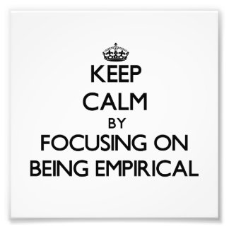 Keep Calm by focusing on BEING EMPIRICAL Photo Print