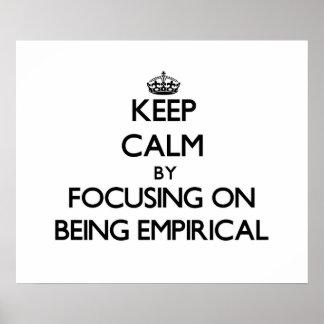 Keep Calm by focusing on BEING EMPIRICAL Print