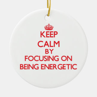 Keep Calm by focusing on BEING ENERGETIC Christmas Tree Ornaments