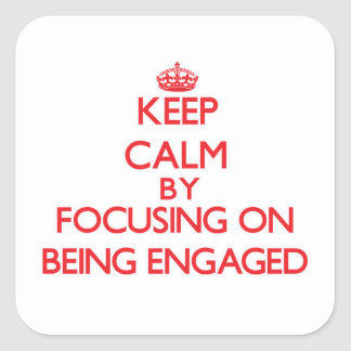 Keep Calm by focusing on BEING ENGAGED Square Sticker