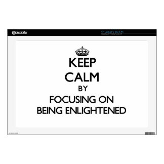Keep Calm by focusing on BEING ENLIGHTENED Laptop Decal