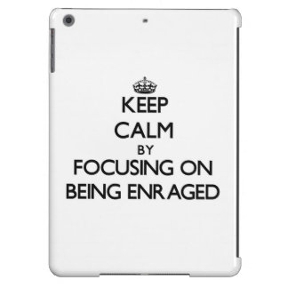 Keep Calm by focusing on BEING ENRAGED iPad Air Case