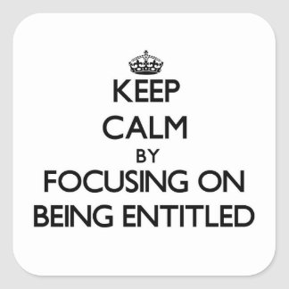 Keep Calm by focusing on BEING ENTITLED Stickers