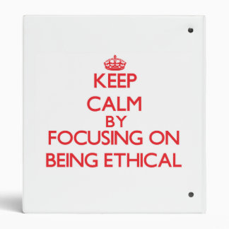 Keep Calm by focusing on BEING ETHICAL Binder