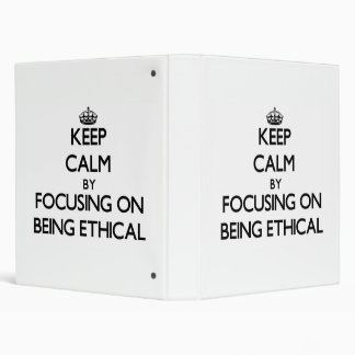 Keep Calm by focusing on BEING ETHICAL Vinyl Binder