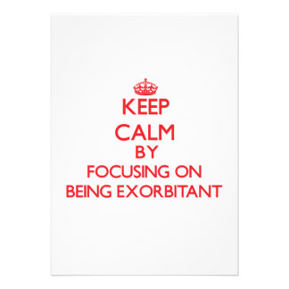 Keep Calm by focusing on BEING EXORBITANT Card