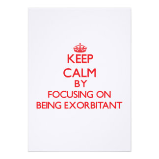 Keep Calm by focusing on BEING EXORBITANT Personalized Invites