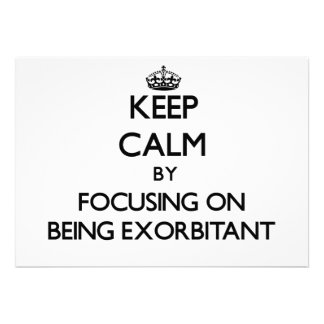 Keep Calm by focusing on BEING EXORBITANT Invites