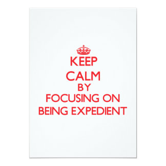 Keep Calm by focusing on BEING EXPEDIENT 5x7 Paper Invitation Card
