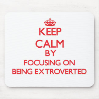 Keep Calm by focusing on BEING EXTROVERTED Mousepads
