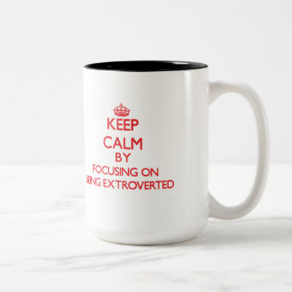 Keep Calm by focusing on BEING EXTROVERTED Coffee Mug
