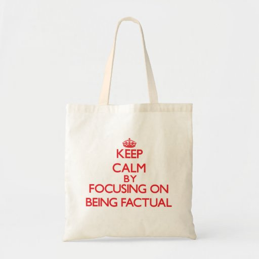 Keep Calm by focusing on Being Factual Canvas Bags