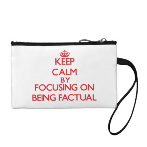 Keep Calm by focusing on Being Factual Coin Wallet
