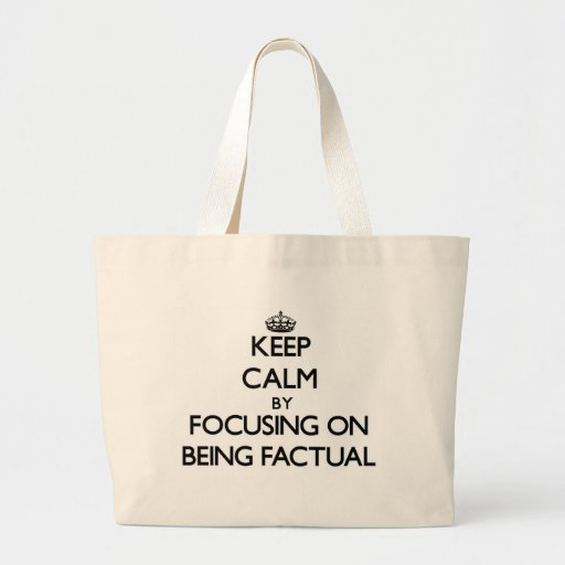 Keep Calm by focusing on Being Factual Tote Bags