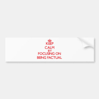 Keep Calm by focusing on Being Factual Bumper Sticker