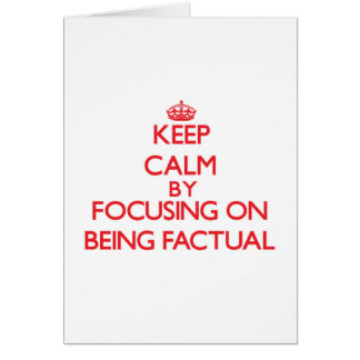 Keep Calm by focusing on Being Factual Greeting Card