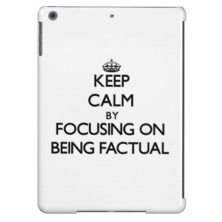 Keep Calm by focusing on Being Factual iPad Air Cases