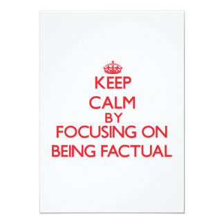 Keep Calm by focusing on Being Factual 5x7 Paper Invitation Card
