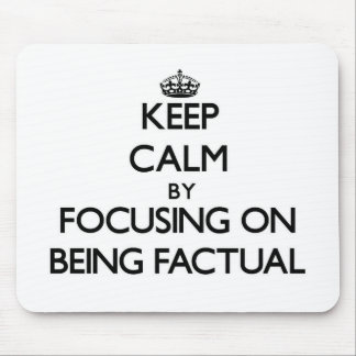 Keep Calm by focusing on Being Factual Mouse Pad
