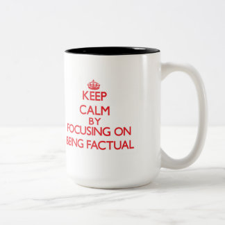 Keep Calm by focusing on Being Factual Two-Tone Coffee Mug