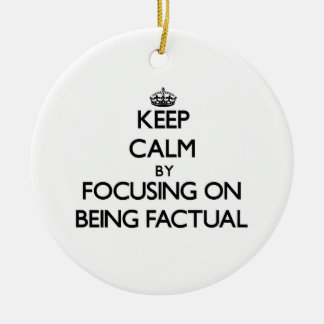 Keep Calm by focusing on Being Factual Christmas Tree Ornaments