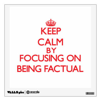 Keep Calm by focusing on Being Factual Wall Skin